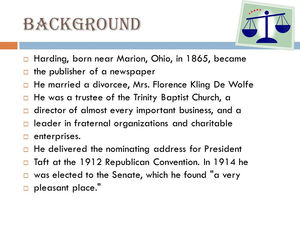 Background Harding, born near Marion, Ohio, in 1865, became