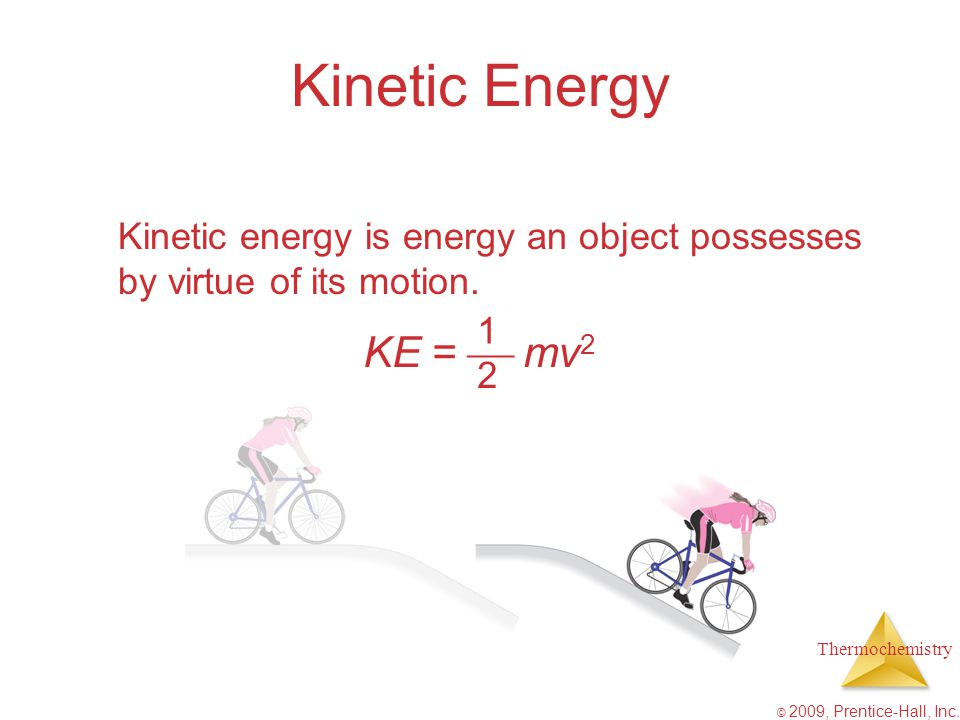 Kinetic Energy Kinetic energy is energy an object possesses by virtue of its motion KE =  mv2.