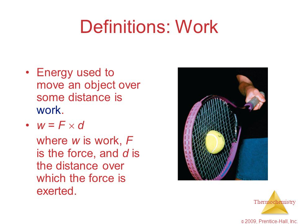 Definitions: Work Energy used to move an object over some distance is work. w = F  d.