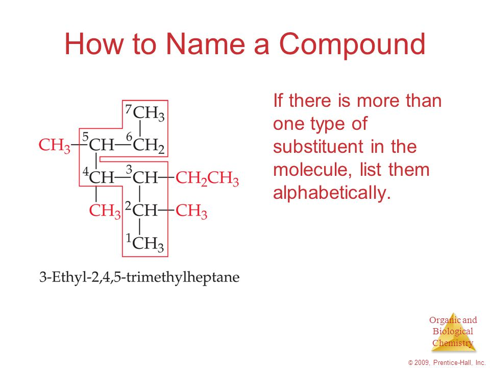 How to Name a Compound If there is more than one type of substituent in the molecule, list them alphabetically.
