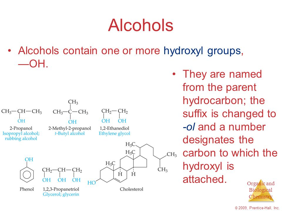 Alcohols Alcohols contain one or more hydroxyl groups, —OH.