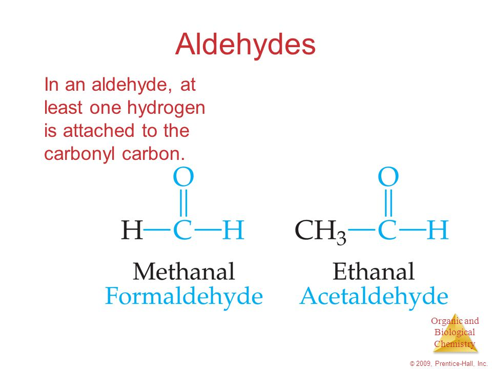 Aldehydes In an aldehyde, at least one hydrogen is attached to the carbonyl carbon.