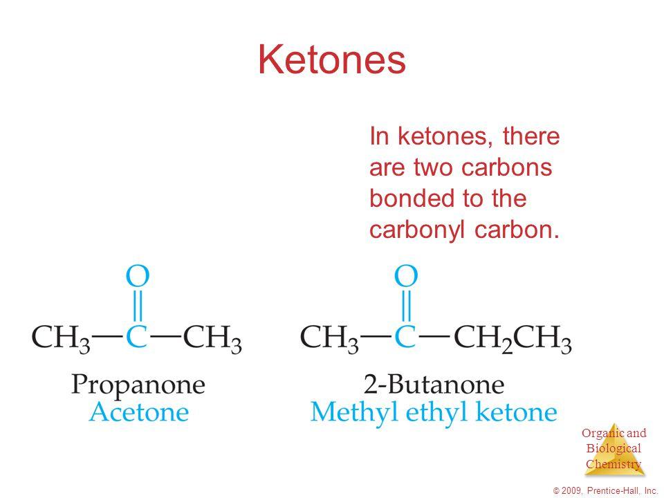 Ketones In ketones, there are two carbons bonded to the carbonyl carbon.