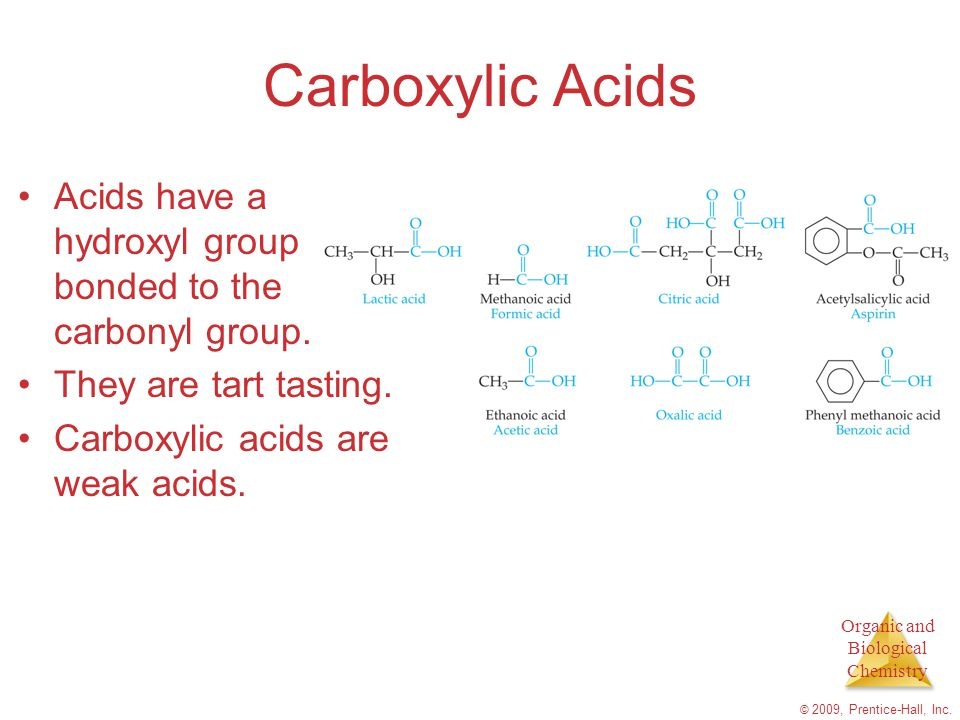 Carboxylic Acids Acids have a hydroxyl group bonded to the carbonyl group. They are tart tasting. Carboxylic acids are weak acids.