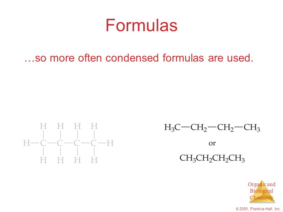 Formulas …so more often condensed formulas are used.