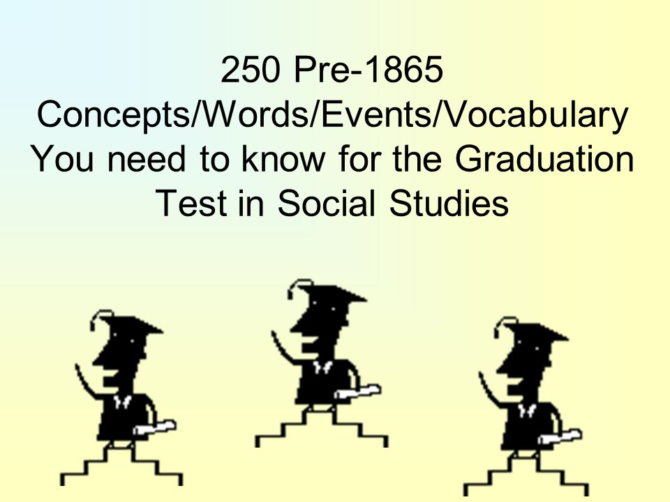 250 Pre-1865 Concepts/Words/Events/Vocabulary You need to know for the Graduation Test in Social Studies