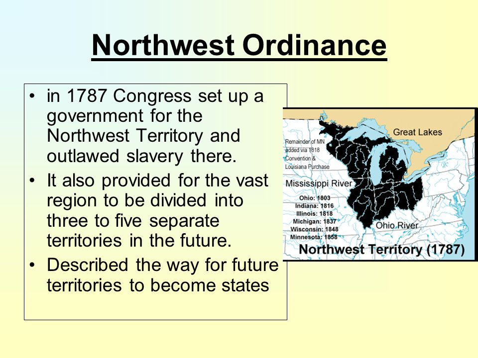Northwest Ordinance in 1787 Congress set up a government for the Northwest Territory and outlawed slavery there.