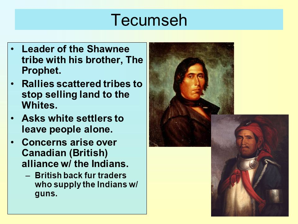 Tecumseh Leader of the Shawnee tribe with his brother, The Prophet.