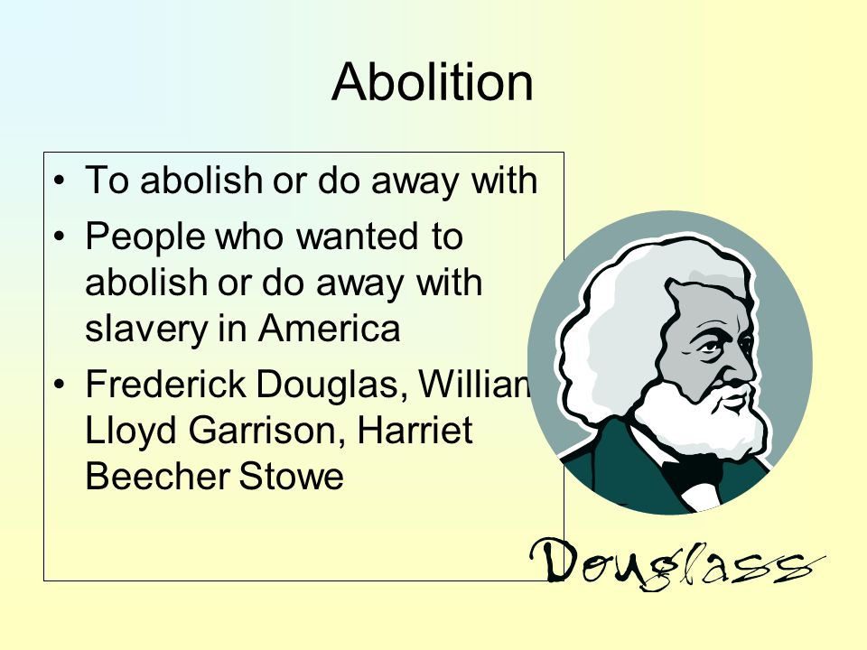 Abolition To abolish or do away with
