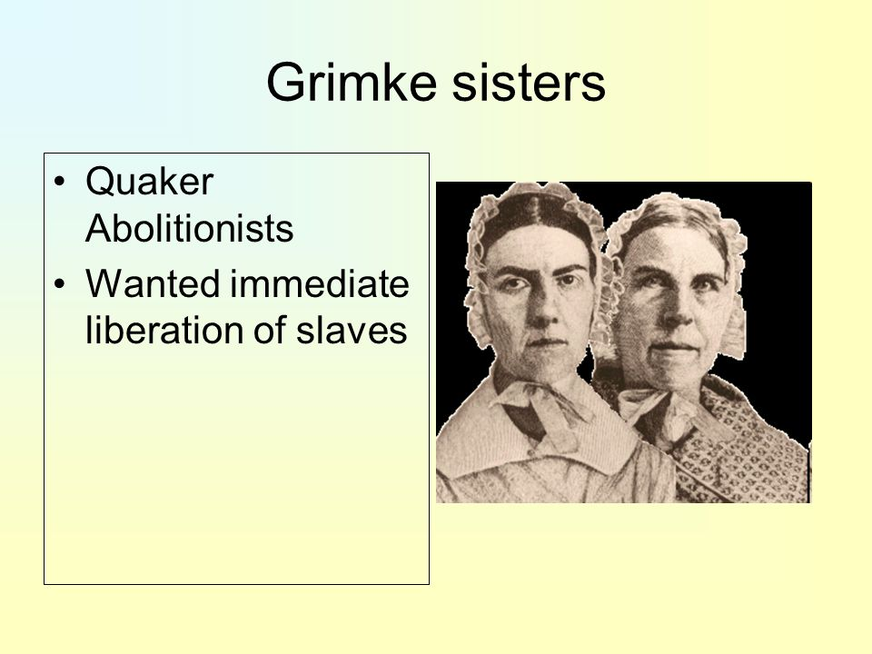 Grimke sisters Quaker Abolitionists