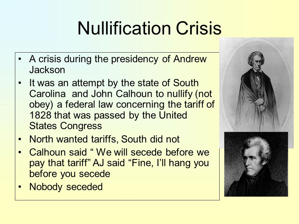 Nullification Crisis A crisis during the presidency of Andrew Jackson