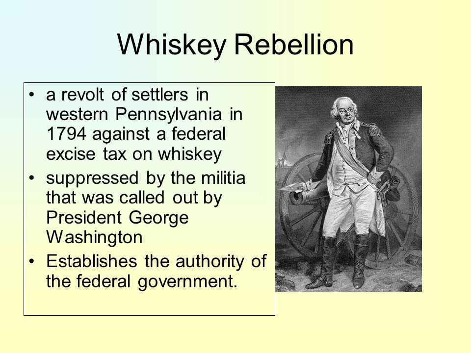 Whiskey Rebellion a revolt of settlers in western Pennsylvania in 1794 against a federal excise tax on whiskey.