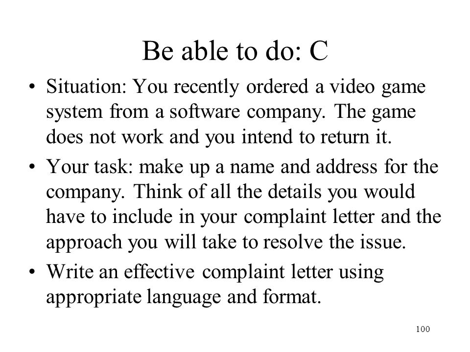 Be able to do: C Situation: You recently ordered a video game system from a software company. The game does not work and you intend to return it.