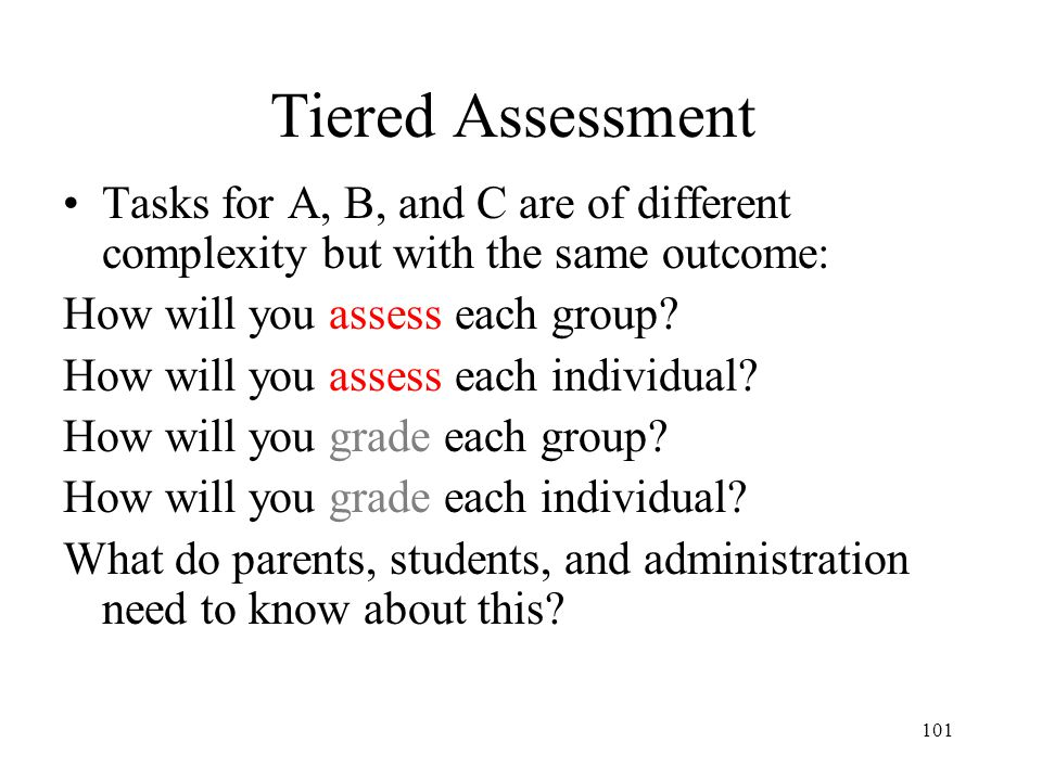 Tiered Assessment Tasks for A, B, and C are of different complexity but with the same outcome: How will you assess each group