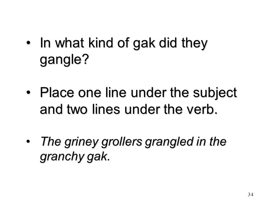 In what kind of gak did they gangle