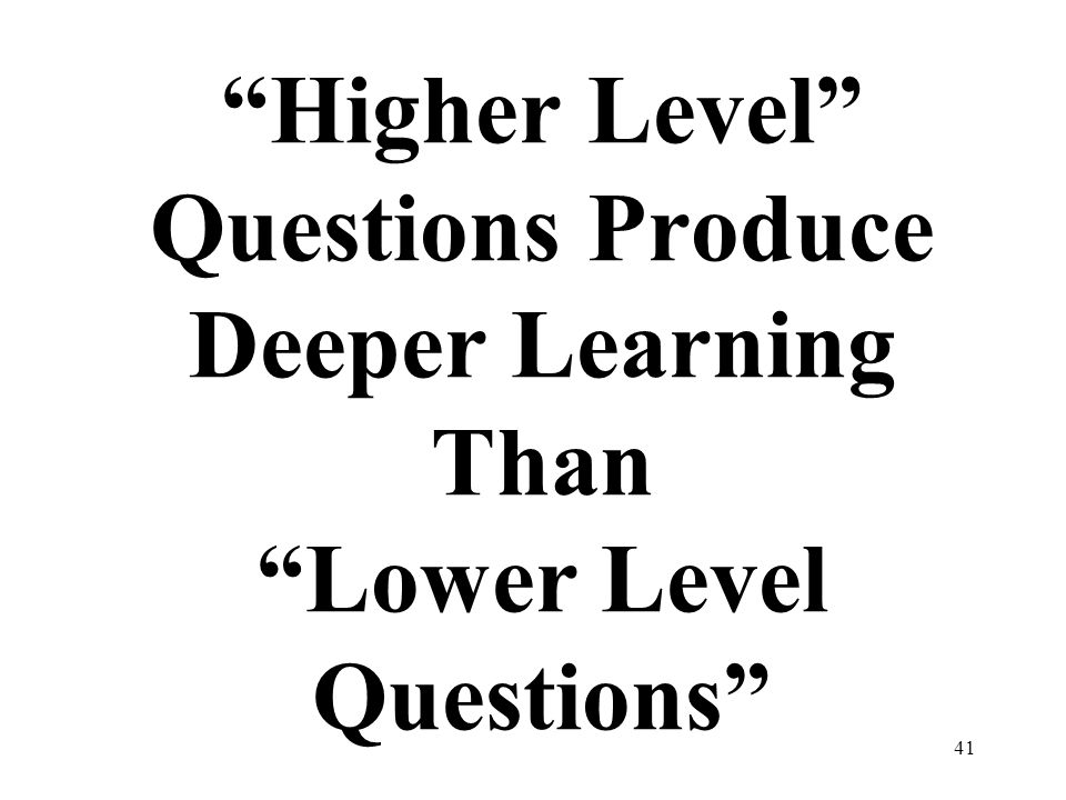Higher Level Questions Produce Deeper Learning Than Lower Level Questions
