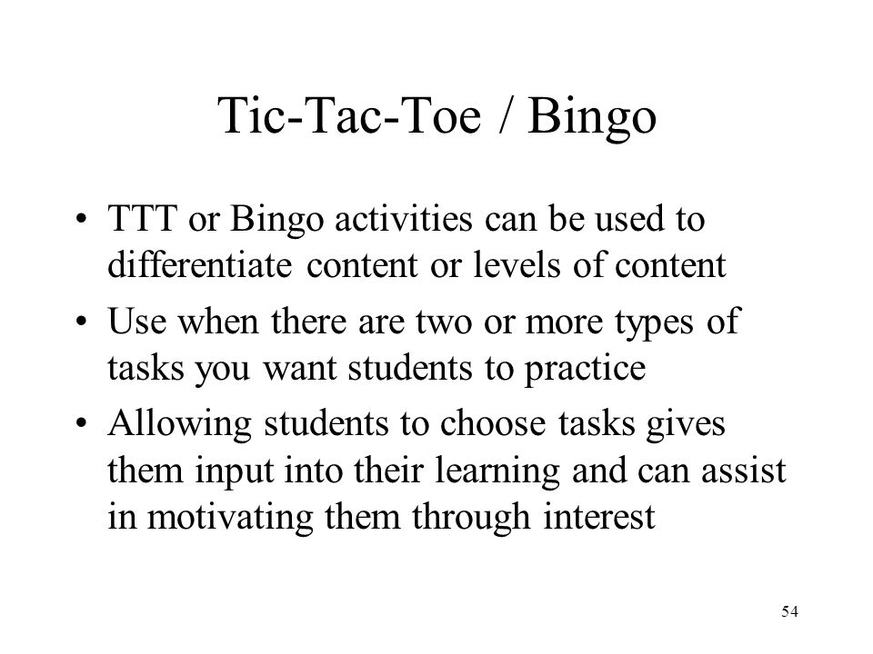 Tic-Tac-Toe / Bingo TTT or Bingo activities can be used to differentiate content or levels of content.