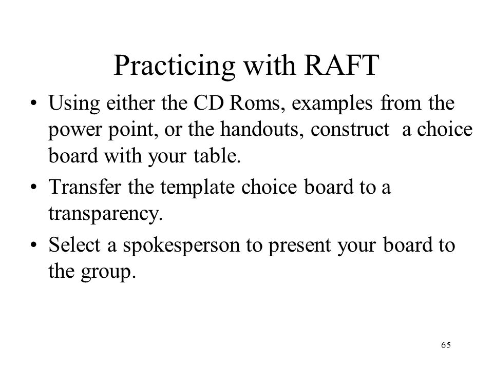 Practicing with RAFT Using either the CD Roms, examples from the power point, or the handouts, construct a choice board with your table.
