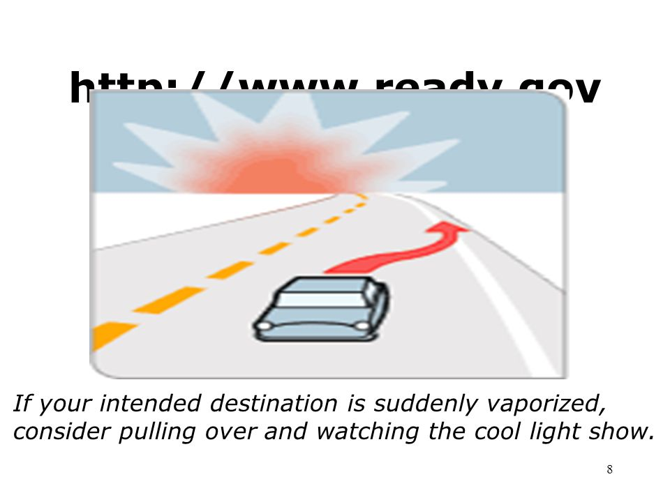 If your intended destination is suddenly vaporized, consider pulling over and watching the cool light show.