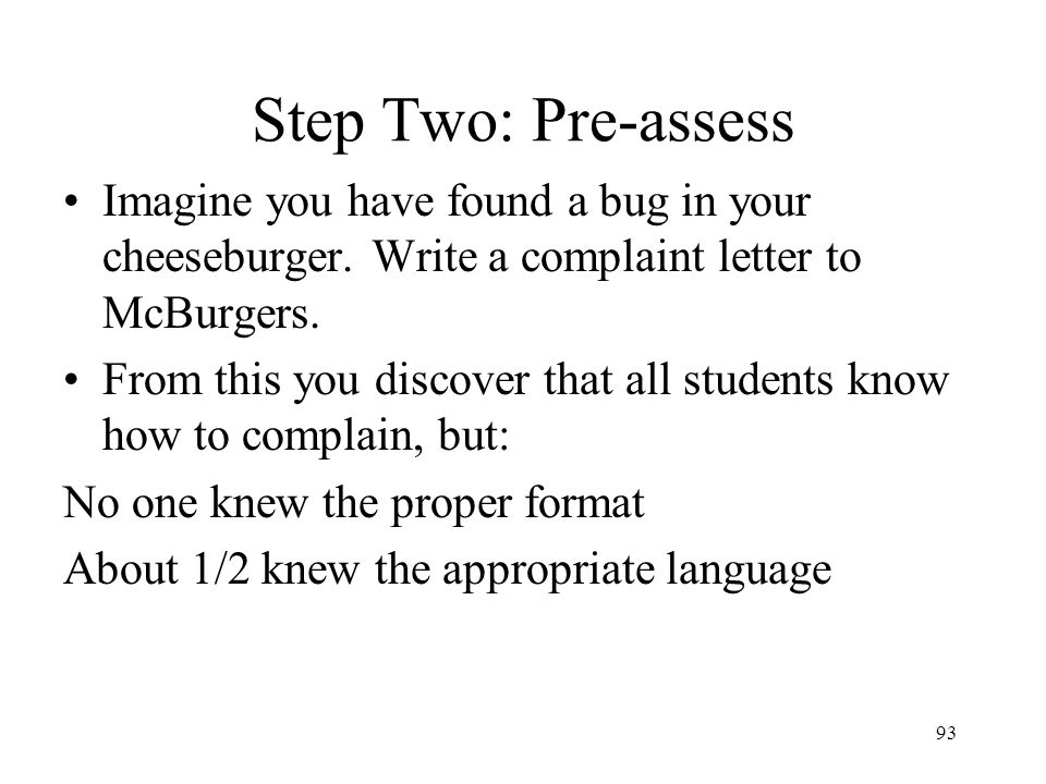 Step Two: Pre-assess Imagine you have found a bug in your cheeseburger. Write a complaint letter to McBurgers.