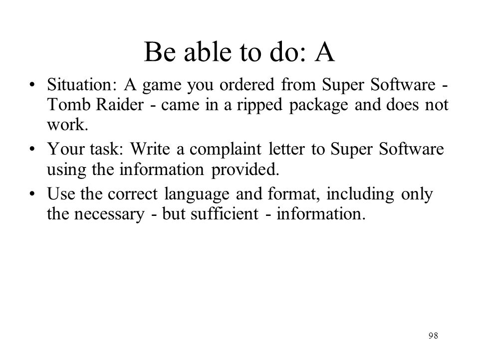 Be able to do: A Situation: A game you ordered from Super Software - Tomb Raider - came in a ripped package and does not work.