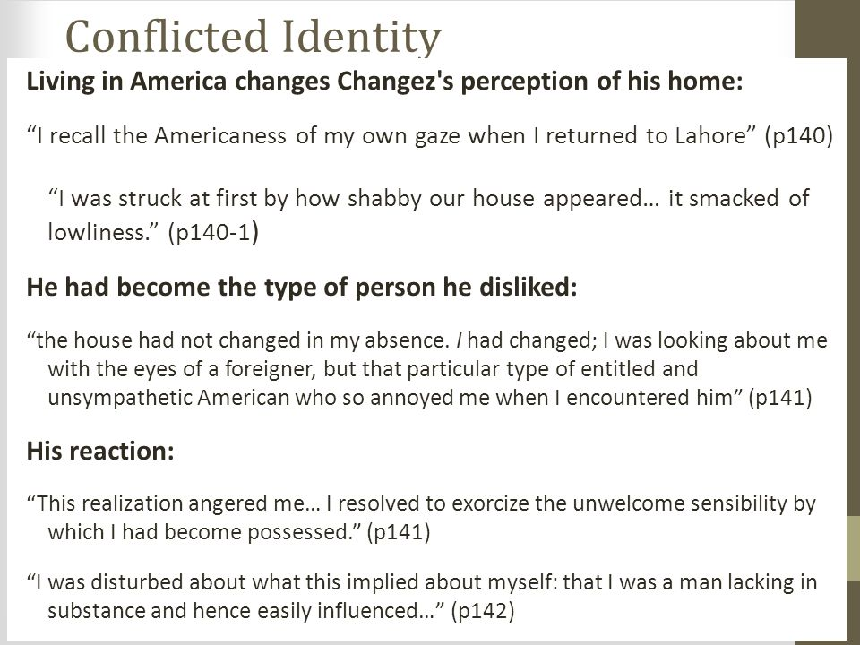 Conflicted Identity Living in America changes Changez s perception of his home: