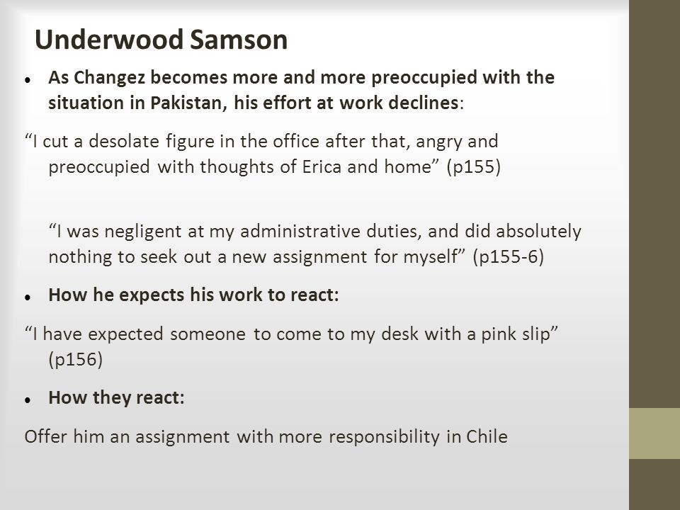 Underwood Samson As Changez becomes more and more preoccupied with the situation in Pakistan, his effort at work declines: