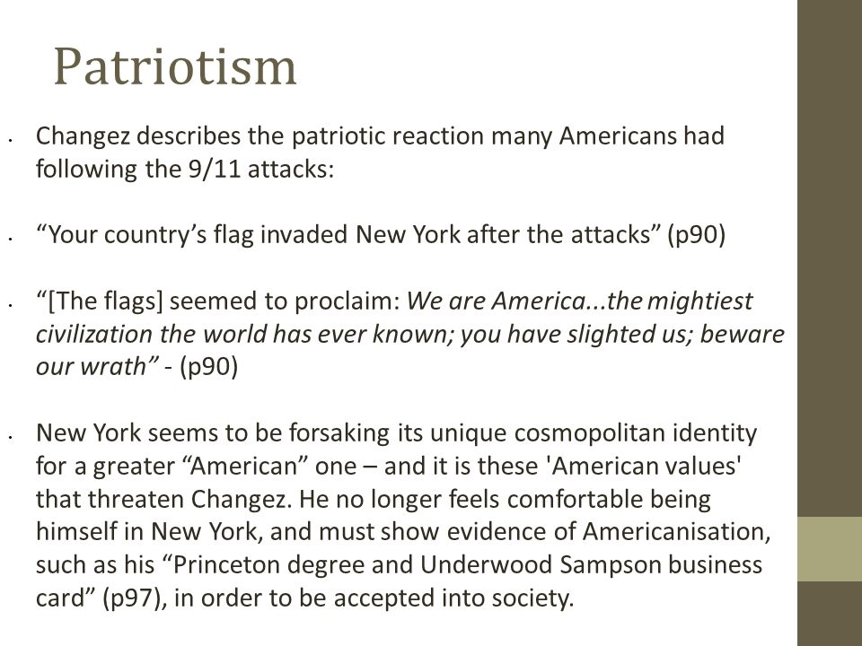 Patriotism Changez describes the patriotic reaction many Americans had following the 9/11 attacks: