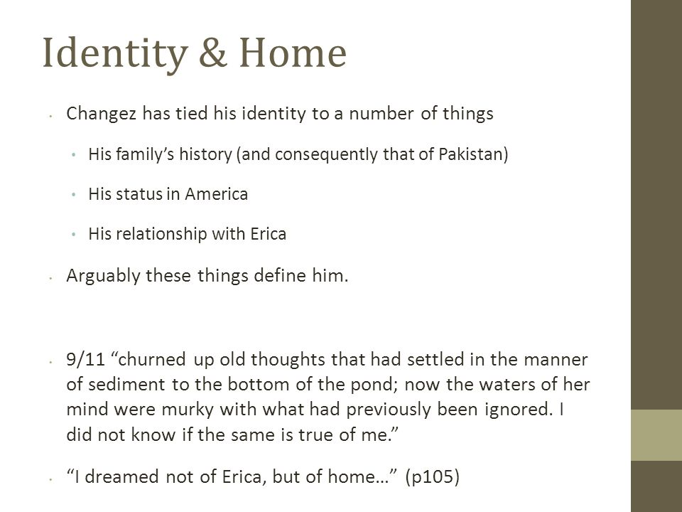 Identity & Home Changez has tied his identity to a number of things