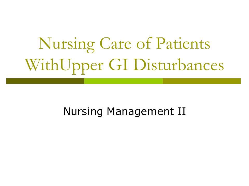 Nursing Care of Patients WithUpper GI Disturbances