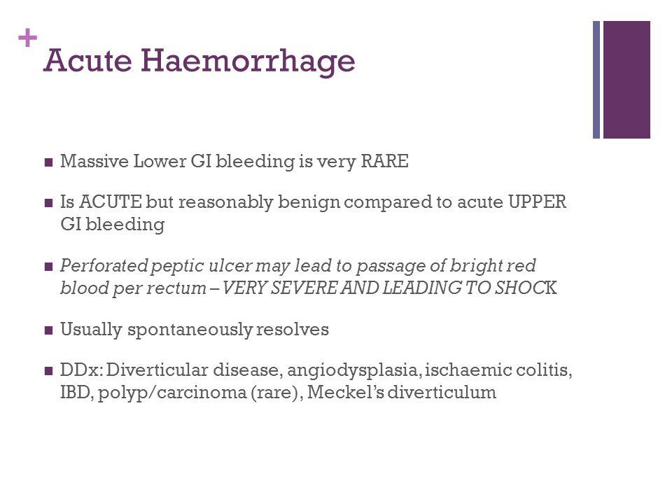 Acute Haemorrhage Massive Lower GI bleeding is very RARE