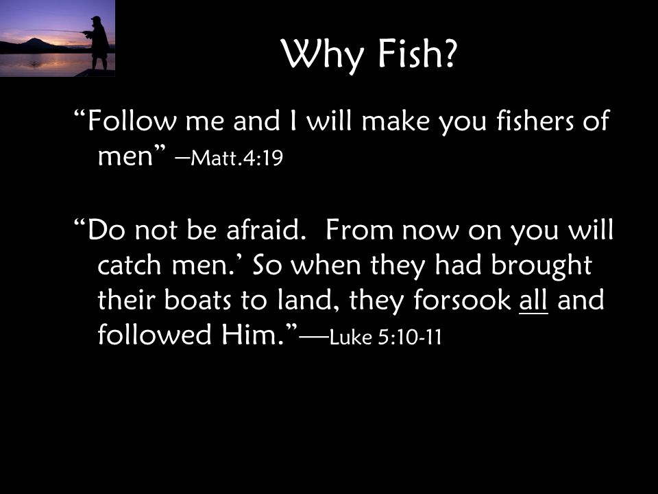 Why Fish Follow me and I will make you fishers of men –Matt.4:19