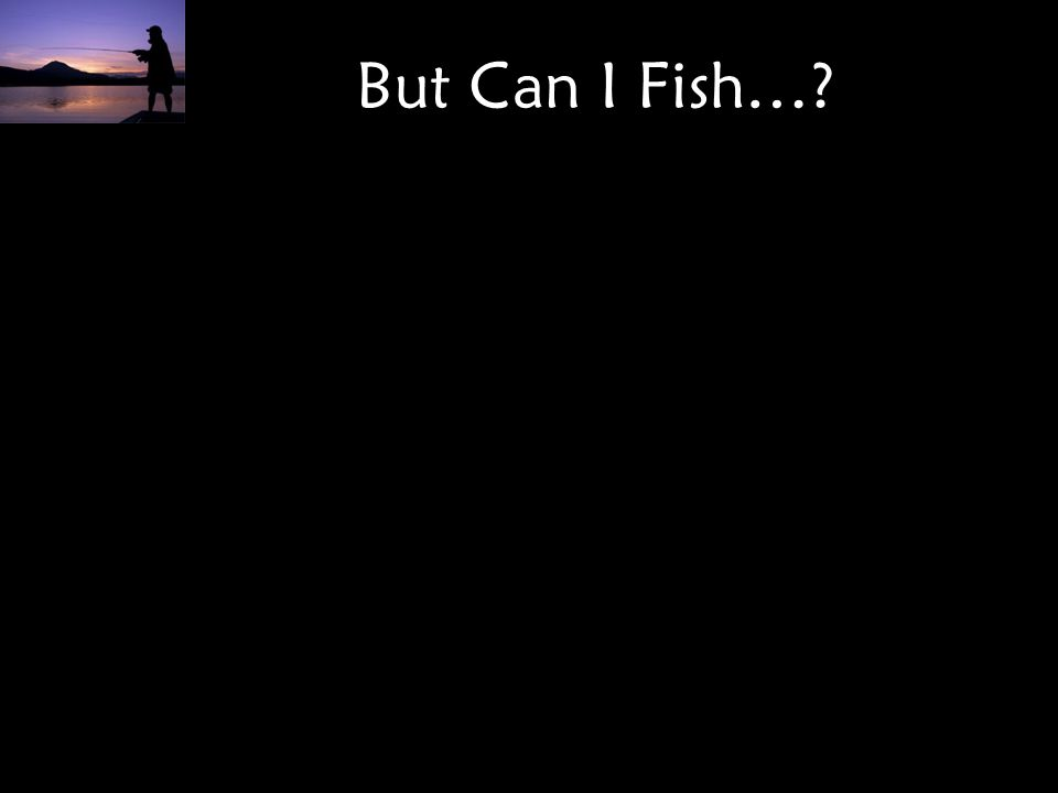 But Can I Fish…
