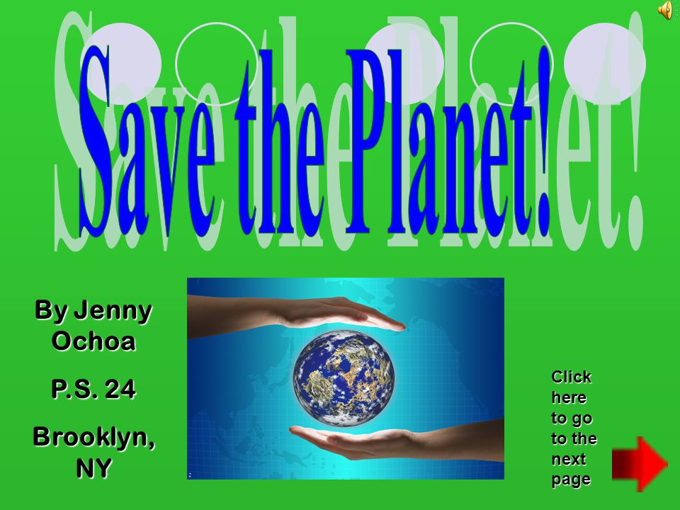 Save the Planet! By Jenny Ochoa P.S. 24 Brooklyn, NY