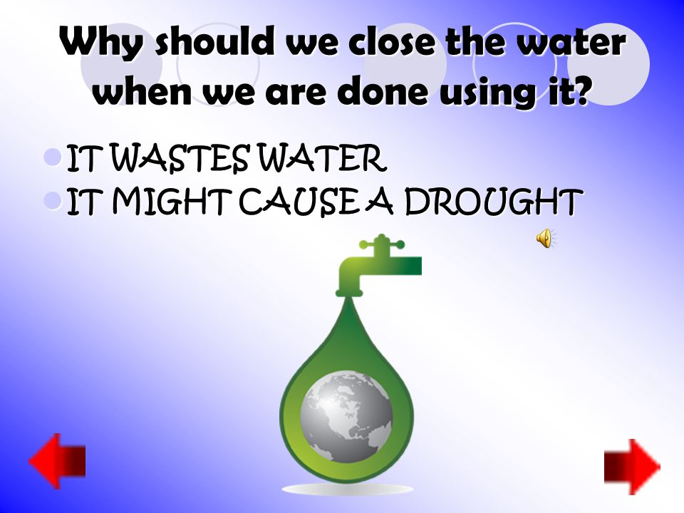 Why should we close the water when we are done using it