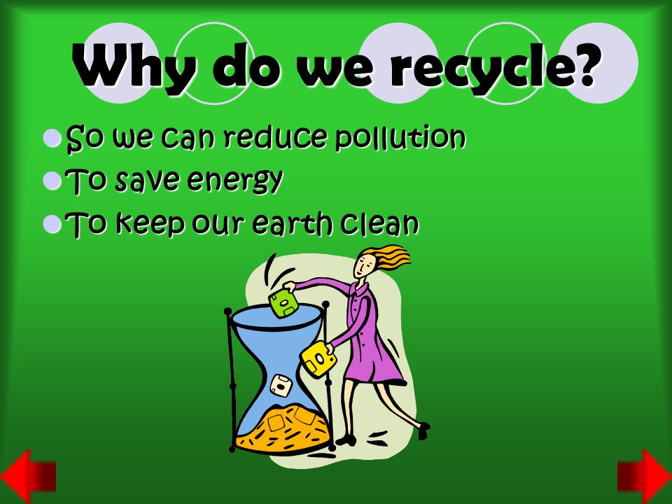 Why do we recycle So we can reduce pollution To save energy