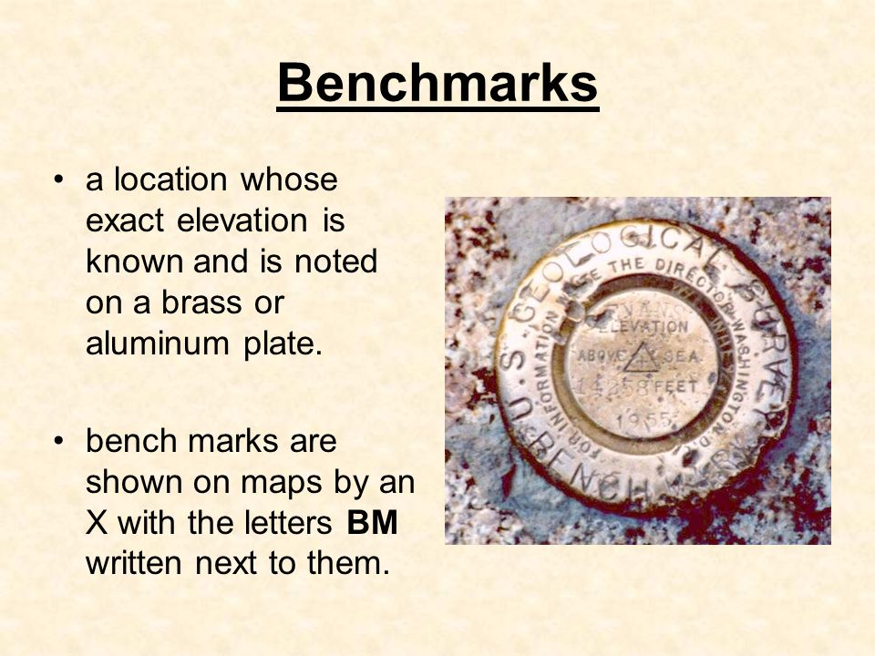 Benchmarksa location whose exact elevation is known and is noted on a brass or aluminum plate.