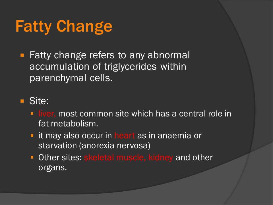 Fatty Change Fatty change refers to any abnormal accumulation of triglycerides within parenchymal cells.