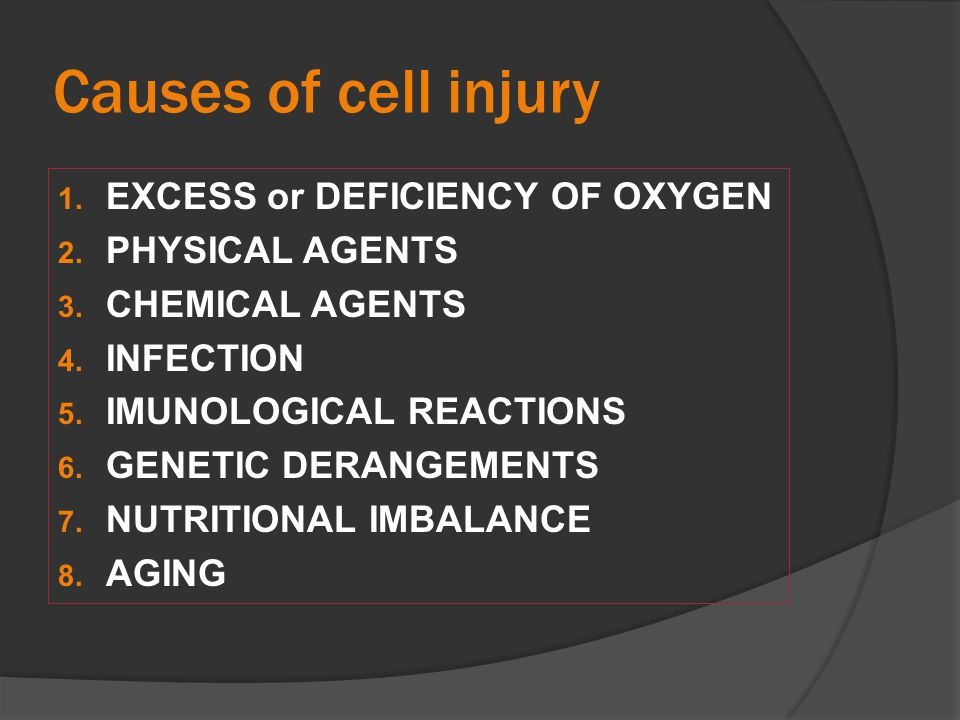 Causes of cell injury EXCESS or DEFICIENCY OF OXYGEN PHYSICAL AGENTS