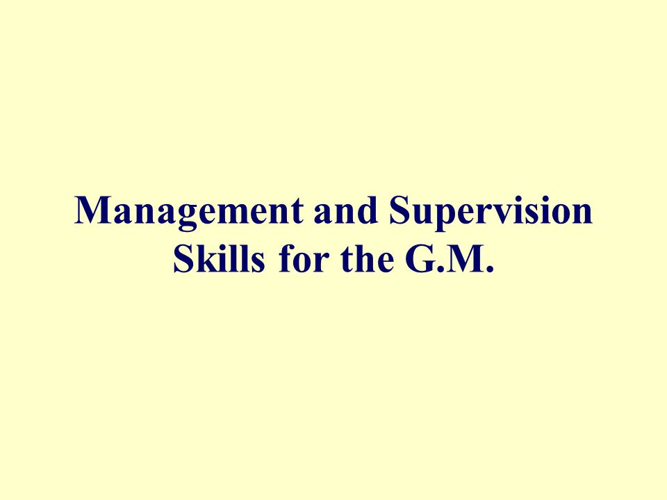 Management and Supervision Skills for the G.M.