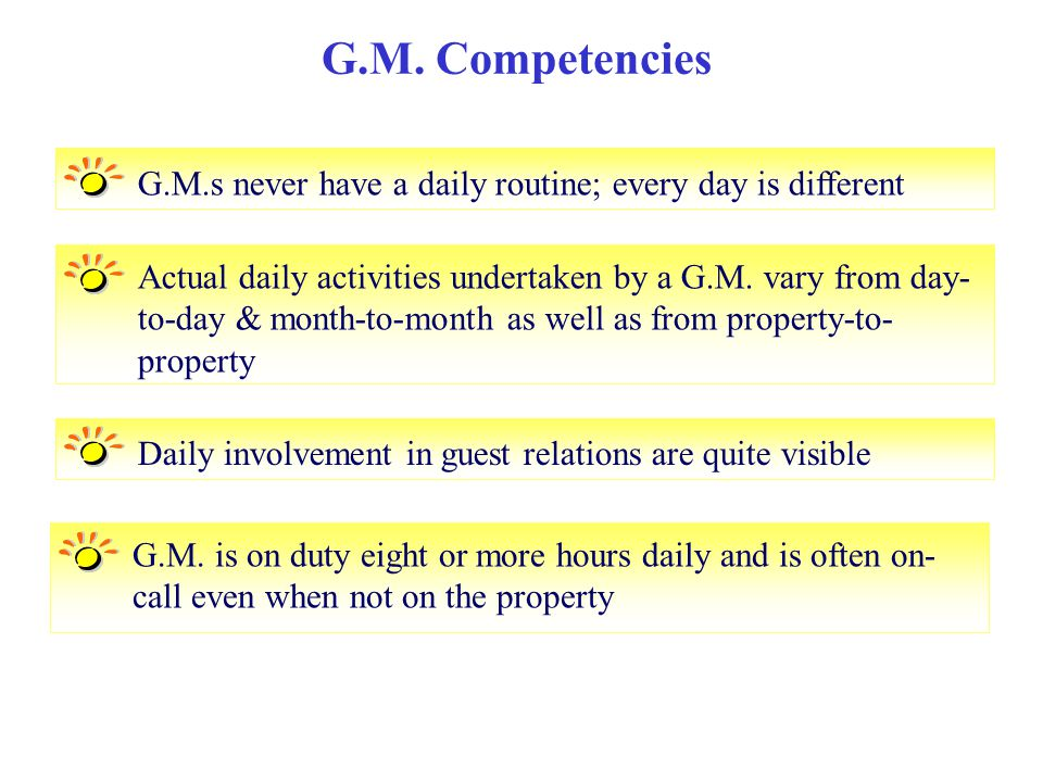 G.M. Competencies G.M.s never have a daily routine; every day is different.
