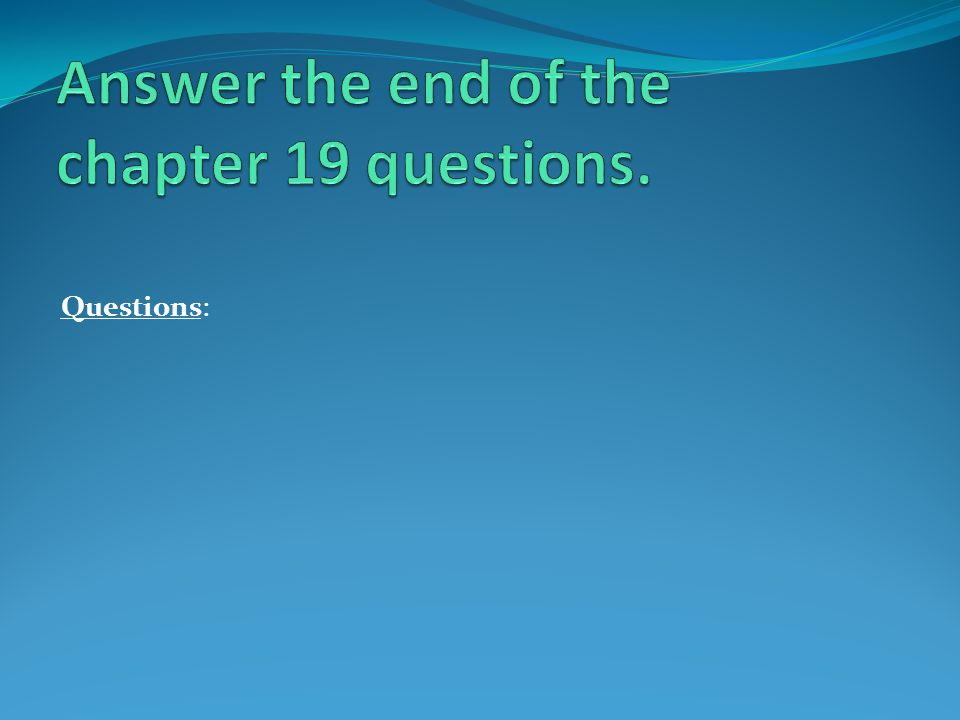 Answer the end of the chapter 19 questions.