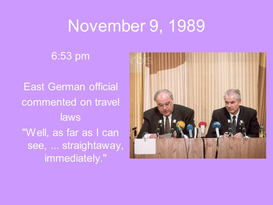 November 9, 1989 6:53 pm East German official commented on travel laws Well, as far as I can see, ...