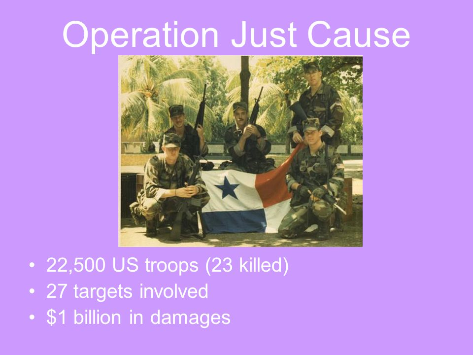 Operation Just Cause 22,500 US troops (23 killed) 27 targets involved