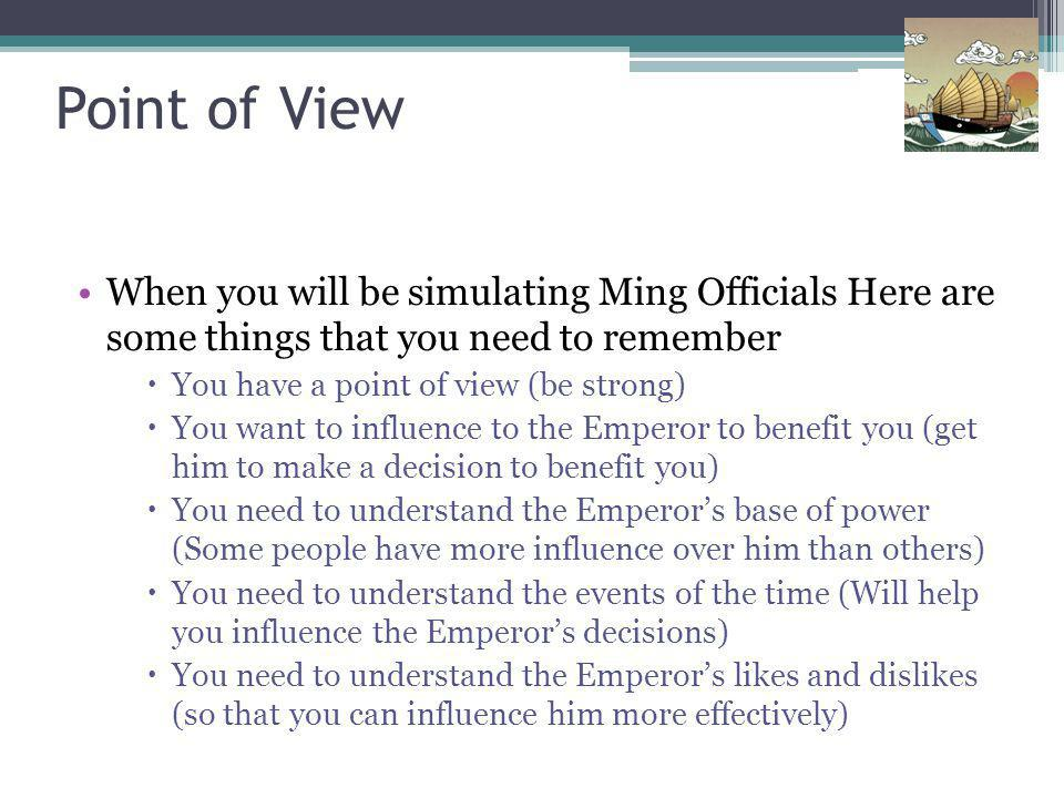 Point of View When you will be simulating Ming Officials Here are some things that you need to remember.