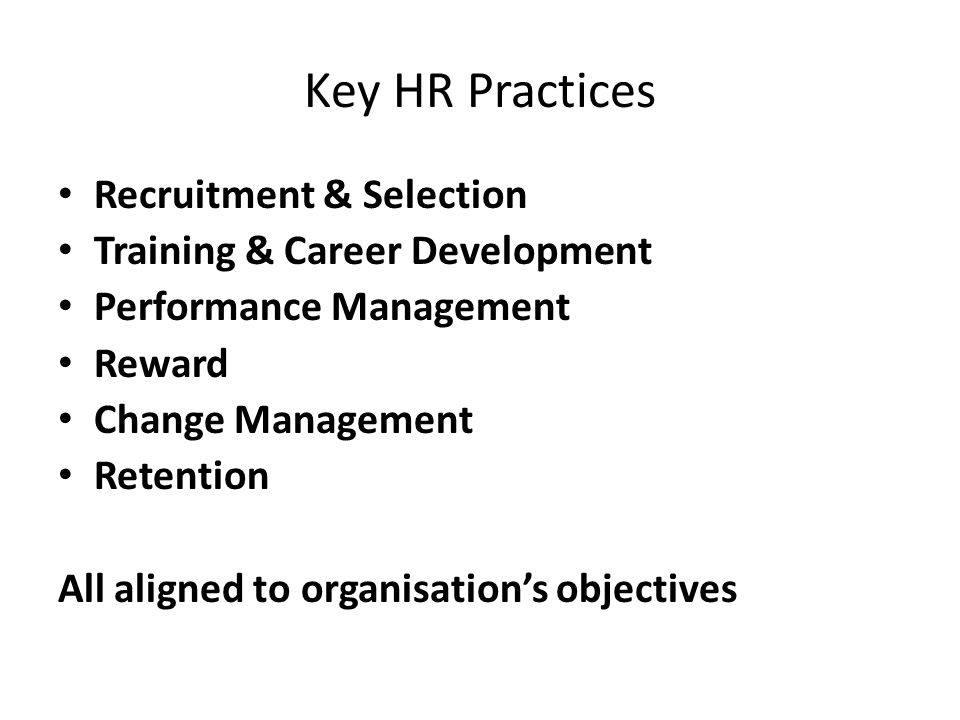 Key HR Practices Recruitment & Selection Training & Career Development