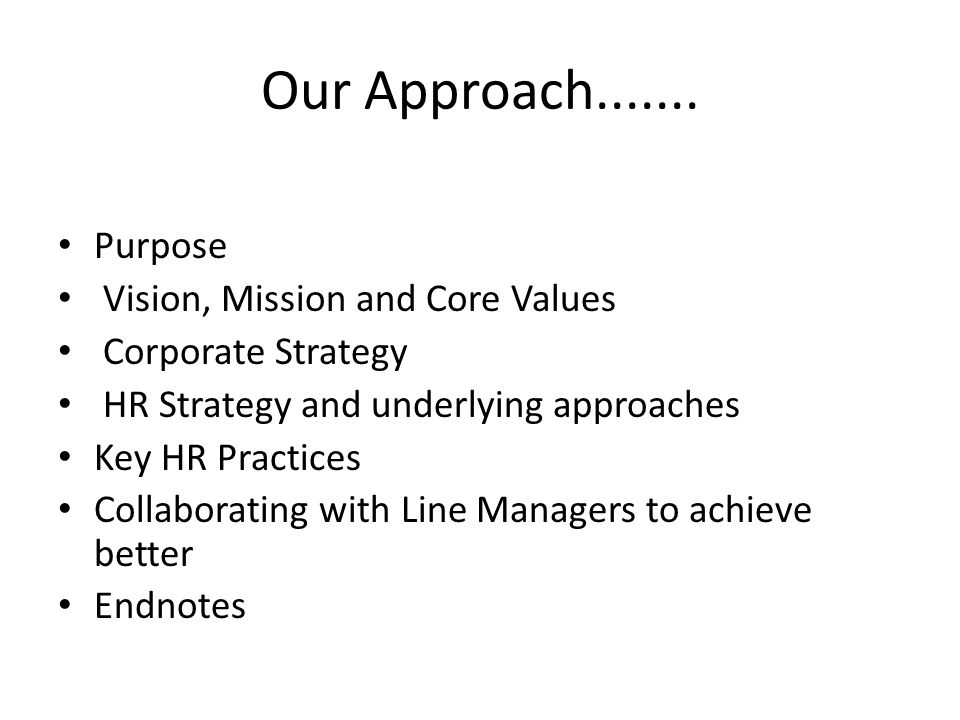 Our Approach....... Purpose Vision, Mission and Core Values
