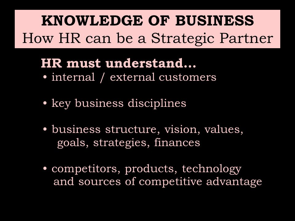 KNOWLEDGE OF BUSINESS How HR can be a Strategic Partner