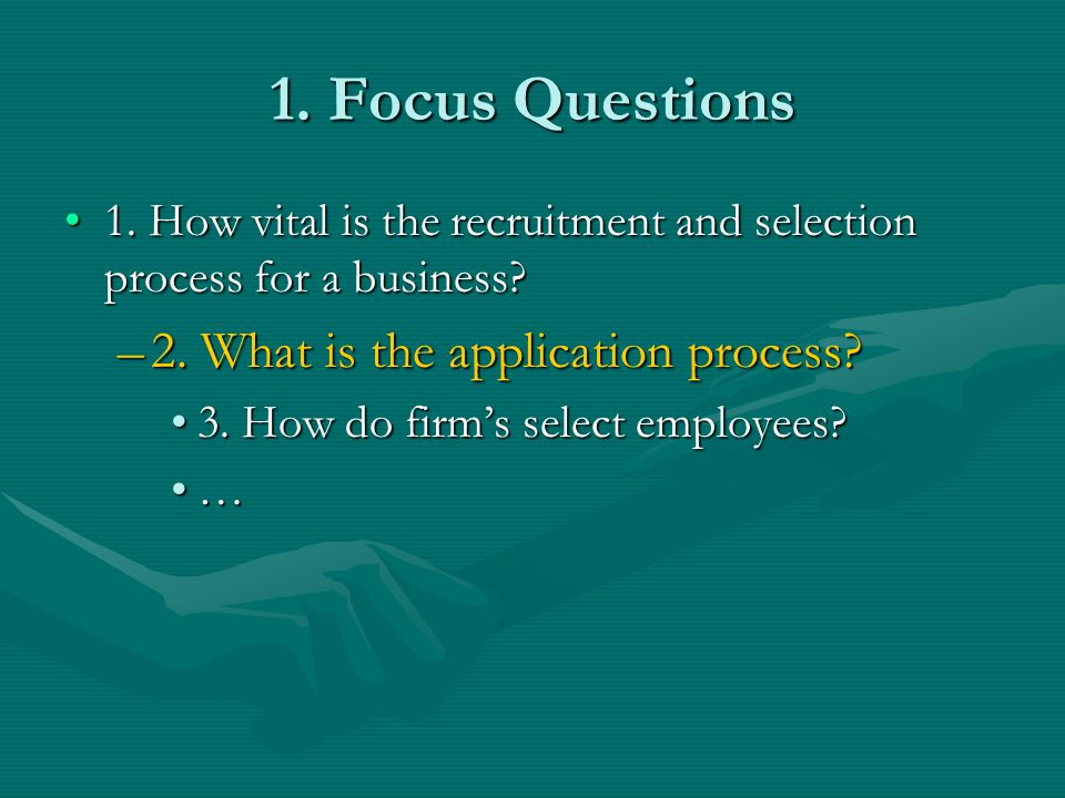 1. Focus Questions 2. What is the application process