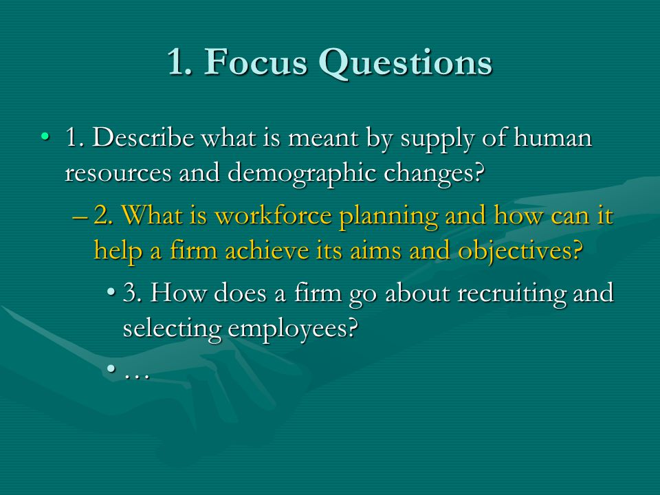 1. Focus Questions 1. Describe what is meant by supply of human resources and demographic changes